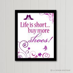 """Fashion Art """"Life is short...buy more shoes!"""" Fashion Art Shoe Art Bedroom Art In the Closet Shopping INSTANT DOWNLOAD Printable Poster Art by LaDesignBoutiqueShop on Etsy"""