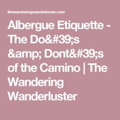 Albergue Etiquette - The Do's & Dont's of the Camino | The Wandering Wanderluster
