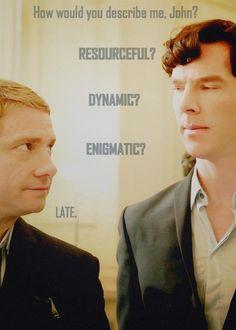 """How would you describe me, John?"""
