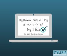 Dyslexia and a Day in the Life of My Inbox - Dr. Kelli Sandman-Hurley - DyslexiaTrainingInstitute.org