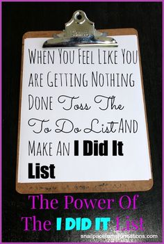 "When life is overwhelming, toss the ""To Do List"" and write and ""I Did It"" list and watch your confidence soar."