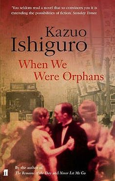 When We Were Orphans by Kazuo Ishiguro. 2000.
