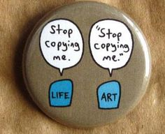 "Stop copying me - Pinback button Designed and created by Beanforest artists, this button is a great way to express yourself! Size is 1.25"" in diameter Original text and artwork is produced in high res"