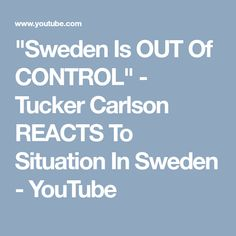 """Sweden Is OUT Of CONTROL"" - Tucker Carlson REACTS To Situation In Sweden - YouTube"