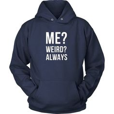 Me? Weird? Always Funny T Shirt will do the talking for you. Search for your new favorite Funny shirt from many great designs. Shop now! If you want different c