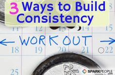 3 Simple Ways to Build Consistency | SparkPeople