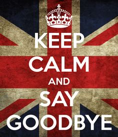 KEEP CALM AND SAY GOODBYE