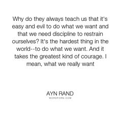 "Ayn Rand - ""Why do they always teach us that it's easy and evil to do what we want and that we..."". life, inspiration, career"