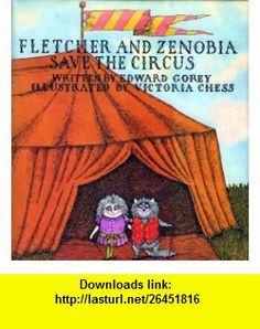 Fletcher And Zenobia Save The Circus (9780396064152) Edward Gorey, Victoria Chess , ISBN-10: 0396064159  , ISBN-13: 978-0396064152 ,  , tutorials , pdf , ebook , torrent , downloads , rapidshare , filesonic , hotfile , megaupload , fileserve