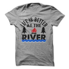 Life Is Better At The River T Shirt - awesomethreadz