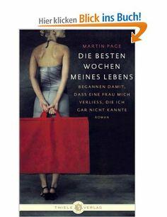 Die besten Wochen meines Lebens: begannen damit, dass eine Frau mich verließ, die ich gar nicht kannte: Amazon.de: Martin Page: Bücher