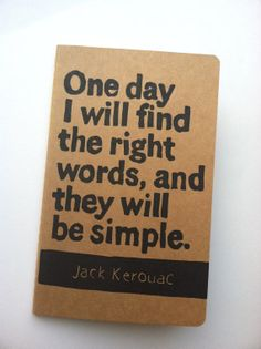 JOURNAL with Jack Kerouac Quote: One day I will find the right words, and they will be simple.  By WordsIGiveBy