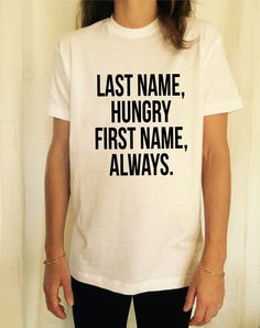 last name hungry, first name always TShirt Unisex womens gifts girls tumblr funny slogan gifts birthday teens teenager friends gift girl