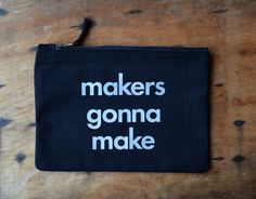Makers gonna make pouch by invisiblecrown on Etsy Invisible Crown, Black Canvas, Pouch, Reusable Tote Bags, Messages, Make It Yourself, Words, How To Make, Etsy
