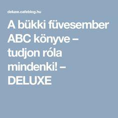 A bükki füvesember ABC könyve – tudjon róla mindenki! – DELUXE Diet, Healthy, Minden, Natural, Health, Banting, Nature, Diets, Per Diem
