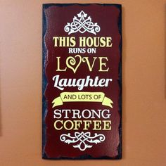 This House Runs on LOVE, Laughter & Lots of STRONG COFFEE.  Handmade Gifts on a Budget Rustic Painted Sign.
