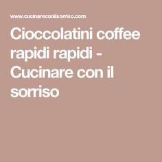 Cioccolatini coffee rapidi rapidi - Cucinare con il sorriso