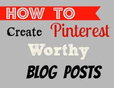 How To Create a Pinterest Worthy Blog- tips on ways to increase your blog traffic utilizing Pinterest and social media.