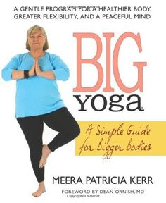 Big Yoga: A Simple Guide for Bigger Bodies-available at Amazon