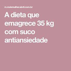 A dieta que emagrece 35 kg com suco antiansiedade