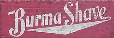 Burma-Shave - Great website with dozens of Burma-Shave signs listed by years. This one said, 'Twould be More fun To go by air If we could put These signs up there.