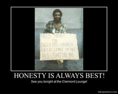 Honesty is always best at the Clermont Lounge! Demotivational Posters, Need Money, Honesty, Free Time, Lounge, Movie Posters, Airport Lounge, Lounge Music, Film Poster