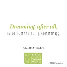 """""""Dreaming, after all, is a form of planning."""" -Gloria Steinem #IMAGEinspires"""