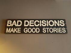 bad decisions...