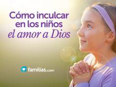 El amor a Dios se inculca mediante el ejemplo, en la medida en que los niños ven que Dios es parte importante en la vida de sus padres en el hogar, po...