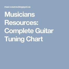 Musicians Resources: Complete Guitar Tuning Chart
