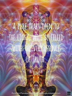 A pure Heart open to the light, will be filled with the very essence of Truth. Spiritual Thoughts, Spiritual Wisdom, Spiritual Awakening, Deep Thoughts, Spiritual Enlightenment, Rumi Quotes, Wise Quotes, Words Quotes, Inspirational Quotes