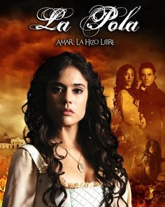 La Pola /  Carolina Ramirez as Pola Salavarrieta. La Pola is a Colombian Novela that is a historical drama-romance based on the exploits of the legendary Apolonia Salvarrieta a mestiza (Spanish-Indian) who was a revolutionary leader during the 1810 War of Independence from Spain.
