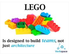 Lego is designed to build teams, not just architecture!