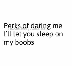 Perks of dating me   Perks of Dating Me.   Pinterest   Dating