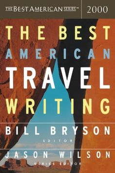 The Best American Travel Writingof 2000, edited by Bill Bryson, is the first book in the series. The other annual compilations that I've readimpressed me so that I wanted to go back to the start ...