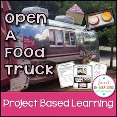 Project Based Learning: Open a Food Truck; Students can design their own food truck and create a menu that represents a country of their choice. This is a fun unit which has endless possibilities for all types of learners; $
