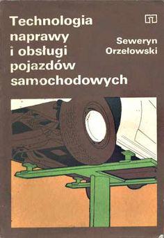 Technologia naprawy i obsługi pojazdów samochodowych, Seweryn Orzełowski, WSiP, 1987, http://www.antykwariat.nepo.pl/technologia-naprawy-i-obslugi-pojazdow-samochodowych-p-1268.html