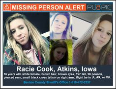 """Police in Benton County, Iowa need your help finding 16 year old Racie M. Cook. Racie was last seen in Atkins, Iowa around 10:05 pm on Wednesday, May 31, 2017. The blue car that Racie was allegedly taken with was spotted in the parking lot of a Dollar General store in Lincoln, Arkansas on Sunday, June  4, 2017.   <p> <br> Racie is described as a white female with brown hair and brown eyes, 5'4"""" tall, and weighing 98 pounds. In addition, both of Racie's ears are pierce..."""