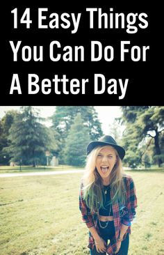 14 Easy Things You Can Do For A Better Day