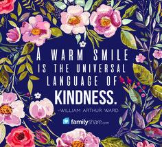 """A warm smile is the universal language of kindness."" -William Arthur Ward  #FamilyShare #smile #kindness #bekind #love"