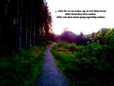 ...vårt liv er en reise, og vi vet ikke hvor  eller hvordan den ender, eller om den noen gang egentlig ender