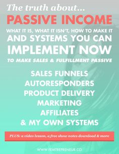 The truth about passive income. What it is, what it isn't, how to make it, and systems you can implement now to make sales & fulfillment passive! >>