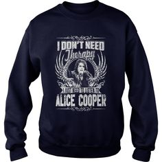 I Don't Need Therapy i Just Need To Listen To Alice Cooper TShirt #gift #ideas #Popular #Everything #Videos #Shop #Animals #pets #Architecture #Art #Cars #motorcycles #Celebrities #DIY #crafts #Design #Education #Entertainment #Food #drink #Gardening #Geek #Hair #beauty #Health #fitness #History #Holidays #events #Home decor #Humor #Illustrations #posters #Kids #parenting #Men #Outdoors #Photography #Products #Quotes #Science #nature #Sports #Tattoos #Technology #Travel #Weddings #Women