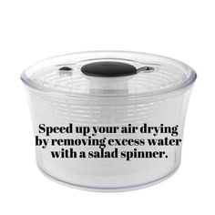Use a salad spinner to remove excess water from clothes you don't want to put in the dryer.