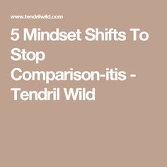 5 Mindset Shifts To Stop Comparison-itis - Tendril Wild