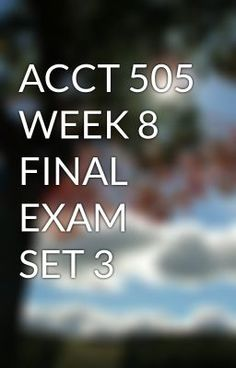 ACCT 505 WEEK 8 FINAL EXAM SET 3 #wattpad #short-story