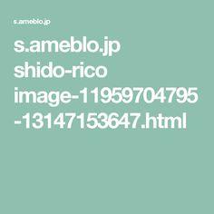 s.ameblo.jp shido-rico image-11959704795-13147153647.html