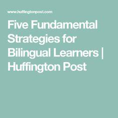 Five Fundamental Strategies for Bilingual Learners   Huffington Post