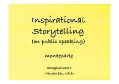 Inspirational Storytelling (On Public Speaking) by MonteCarlo - via slideshare