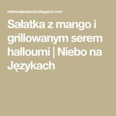Sałatka z mango i grillowanym serem halloumi | Niebo na Językach